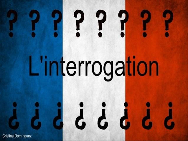 L'interrogation totale (oui/non)En français il y a 3 formules pour poser des questions1. Prendre la phrase affirmative et ...