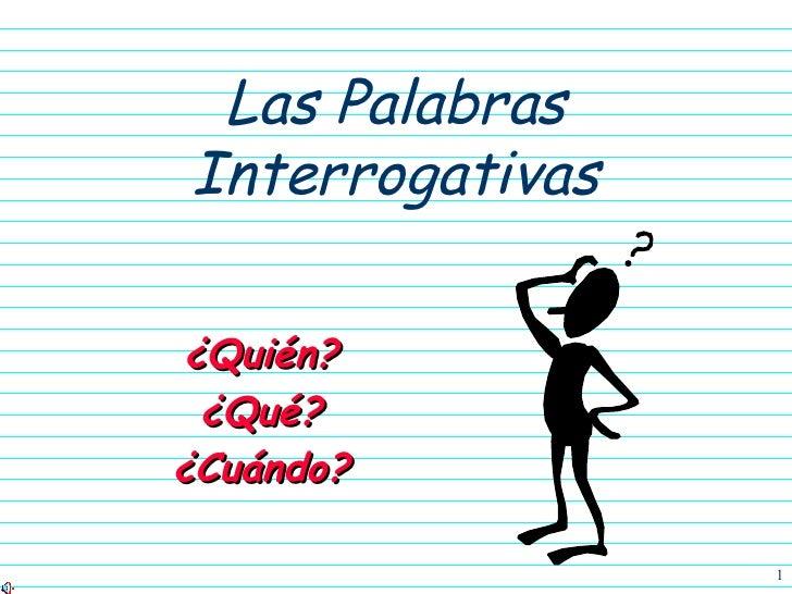 Las Palabras Interrogativas ¿Quién? ¿Qué? ¿Cuándo?