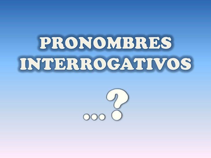 PRONOMBRES INTERROGATIVOS<br />…?<br />