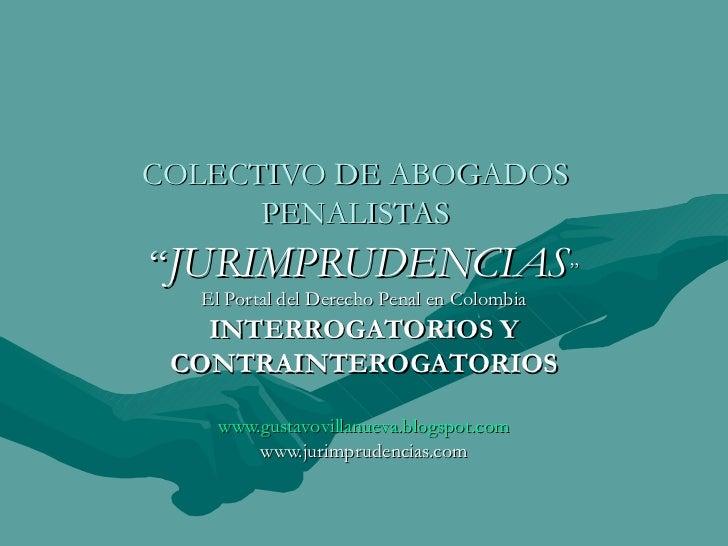"""COLECTIVO DE ABOGADOS PENALISTAS """" JURIMPRUDENCIAS """" El Portal del Derecho Penal en Colombia INTERROGATORIOS Y CONTRAINTER..."""