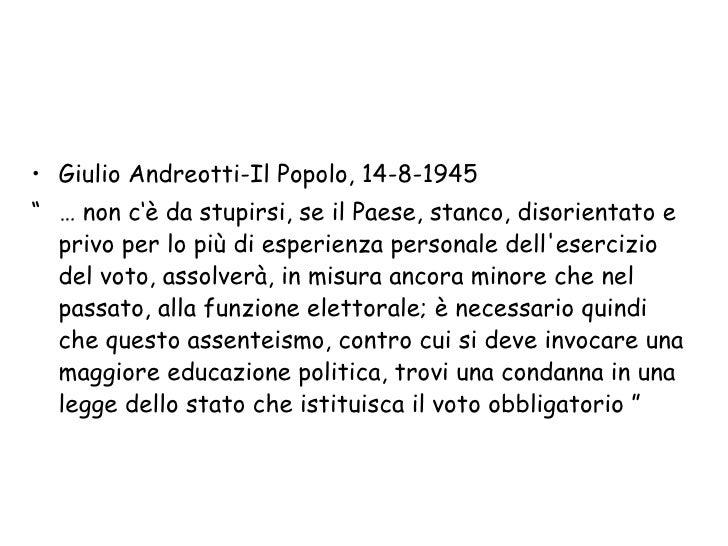 """<ul><li>Giulio Andreotti-Il Popolo, 14-8-1945 </li></ul><ul><li>""""   …   non c'è da stupirsi, se il Paese, stanco, disorien..."""