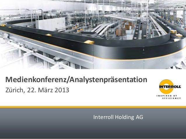 Interroll Holding AG  Medienkonferenz/Analystenpräsentation  Zürich, 22. März 2013