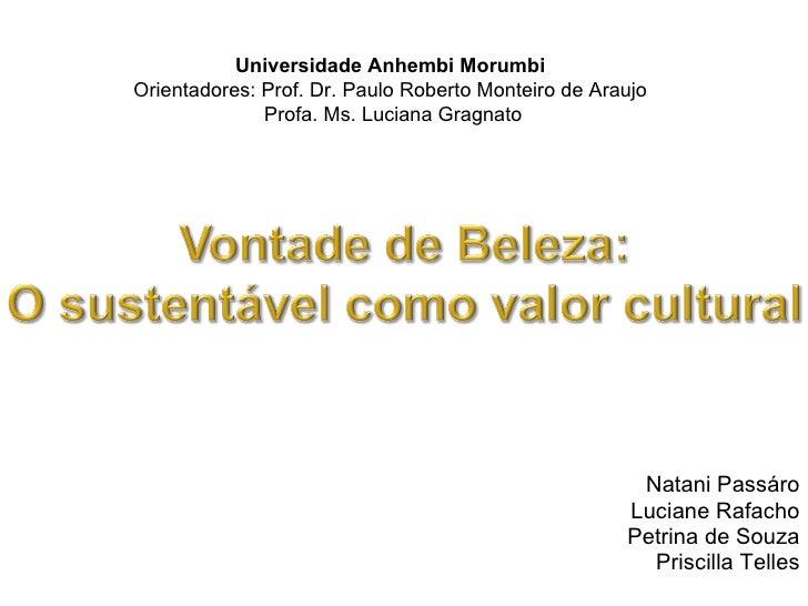 Natani Passáro Luciane Rafacho Petrina de Souza Priscilla Telles Universidade Anhembi Morumbi Orientadores: Prof. Dr. Paul...