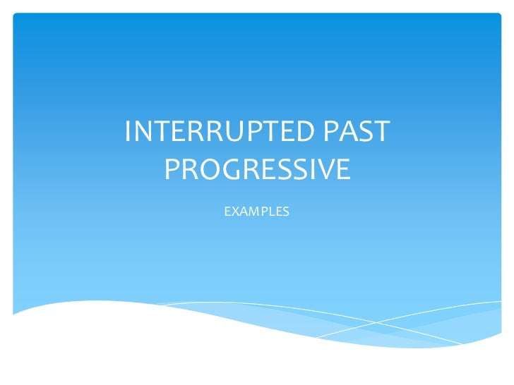 INTERRUPTED PAST PROGRESSIVE<br />EXAMPLES<br />