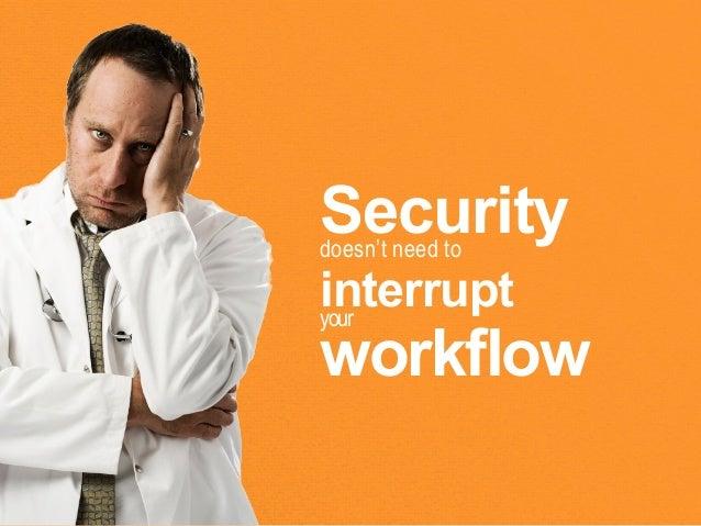 Securitydoesn't need tointerruptyourworkflow