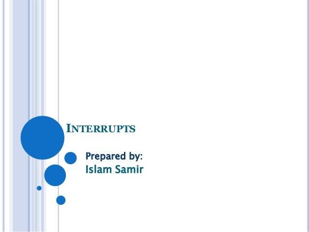 INTERRUPTS Prepared by:  Islam Samir