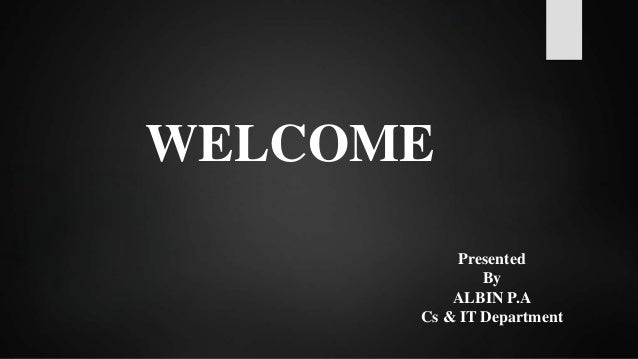 WELCOME Presented By ALBIN P.A Cs & IT Department