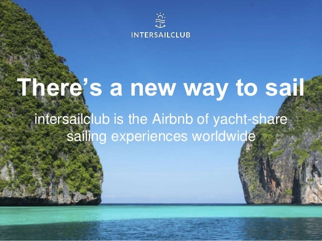 There's a new way to sail intersailclub is the Airbnb of yacht-share sailing experiences worldwide
