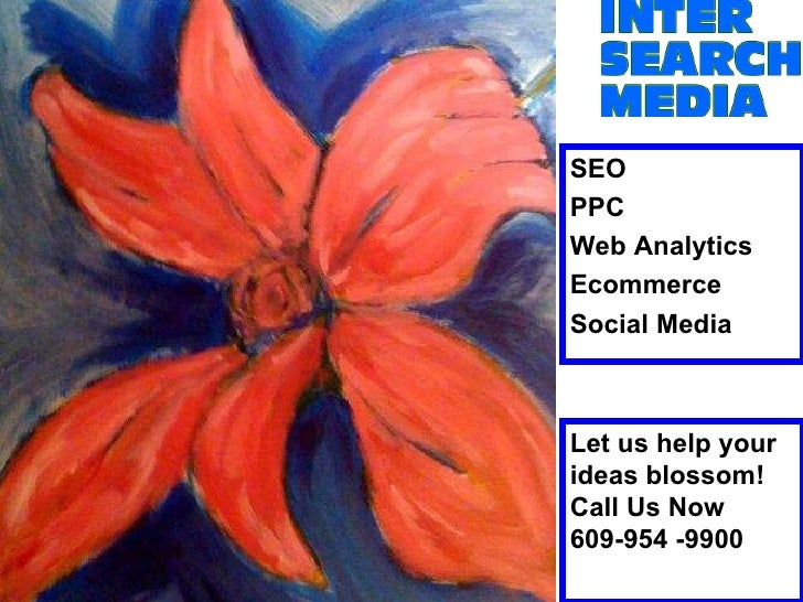 Let us help your ideas blossom!  Call Us Now 609-954 -9900 SEO PPC Web Analytics Ecommerce Social Media