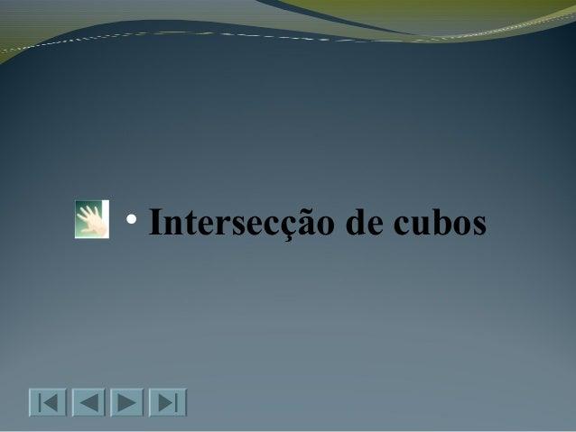• Intersecção de cubos