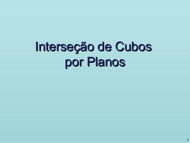 Interseção de CubosInterseção de Cubos por Planospor Planos 1