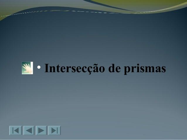 • Intersecção de prismas