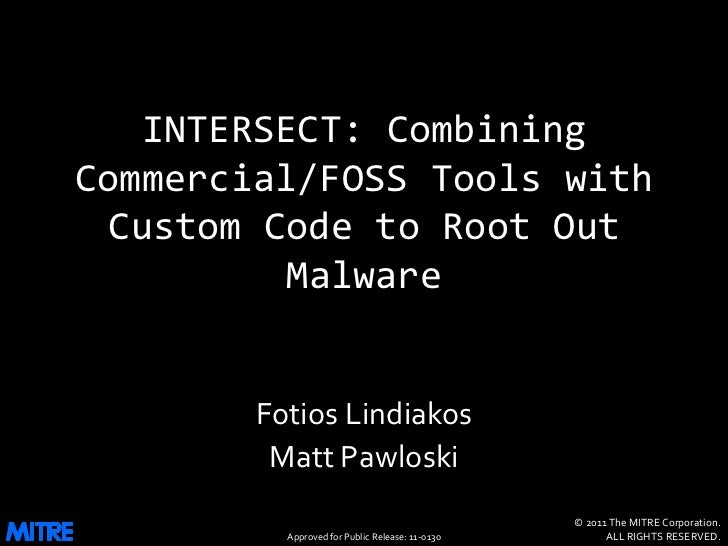 INTERSECT: CombiningCommercial/FOSS Tools with  Custom Code to Root Out           Malware        Fotios Lindiakos         ...