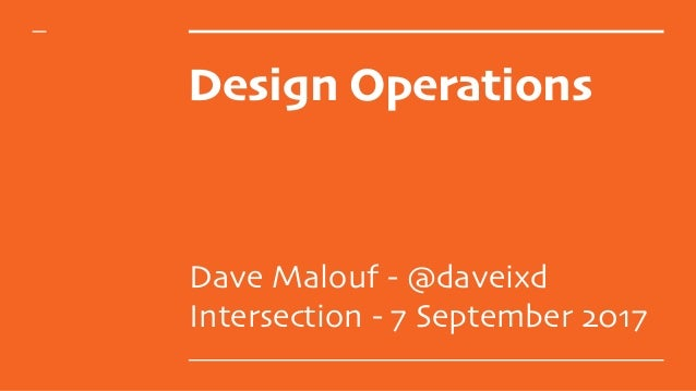 Design Operations Dave Malouf - @daveixd Intersection - 7 September 2017