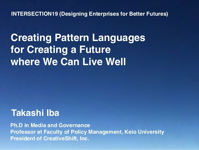 INTERSECTION19 (Designing Enterprises for Better Futures) Ph.D in Media and Governance Professor at Faculty of Policy Mana...