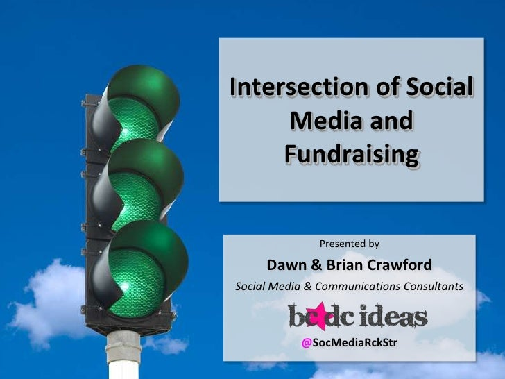 Intersection of Social     Media and     Fundraising               Presented by     Dawn & Brian CrawfordSocial Media & Co...