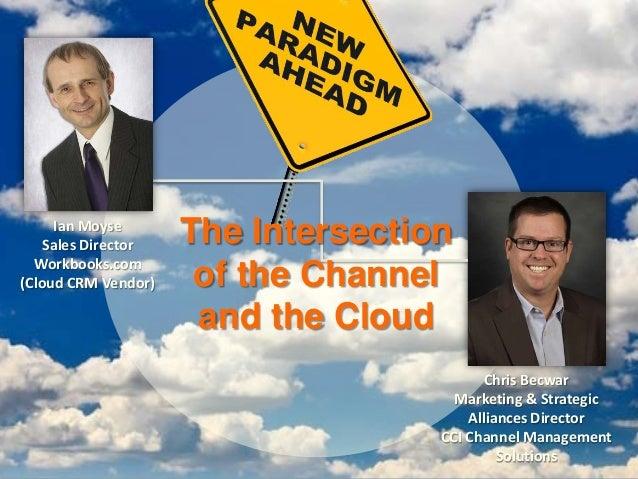 Ian MoyseSales DirectorWorkbooks.com(Cloud CRM Vendor)Chris BecwarMarketing & StrategicAlliances DirectorCCI Channel Manag...