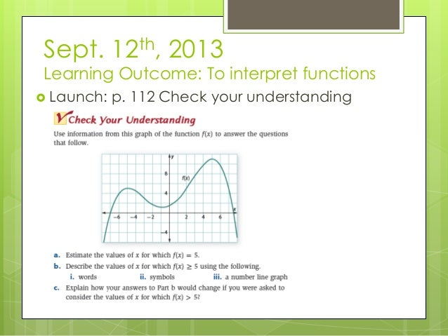 Sept. 12th, 2013 Learning Outcome: To interpret functions  Launch: p. 112 Check your understanding