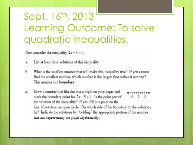 Sept. 16th, 2013 Learning Outcome: To solve quadratic inequalities.