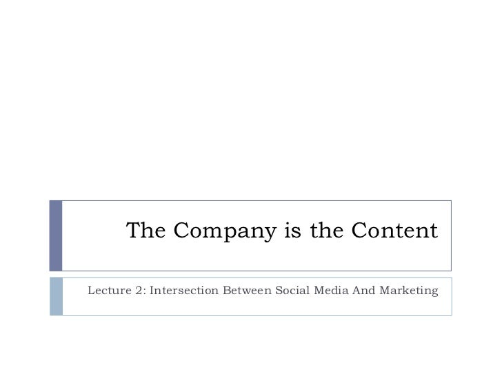 The Company is the ContentLecture 2: Intersection Between Social Media And Marketing