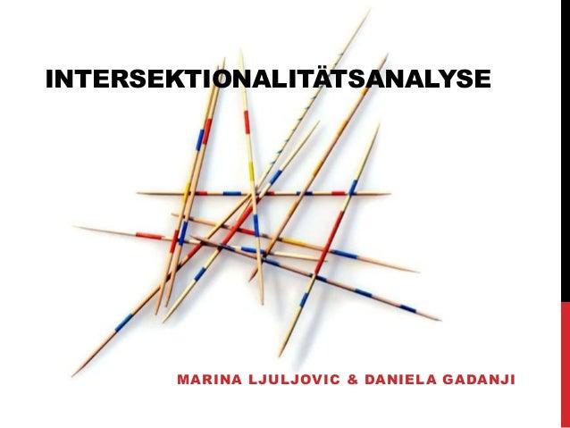 INTERSEKTIONALITÄTSANALYSE MARINA LJULJOVIC & DANIELA GADANJI