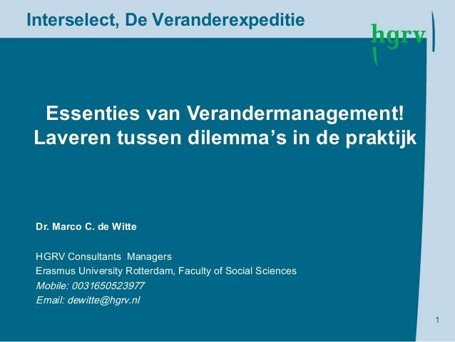 Interselect, De Veranderexpeditie Essenties van Verandermanagement!Laveren tussen dilemma's in de praktijk Dr. Marco C. de...