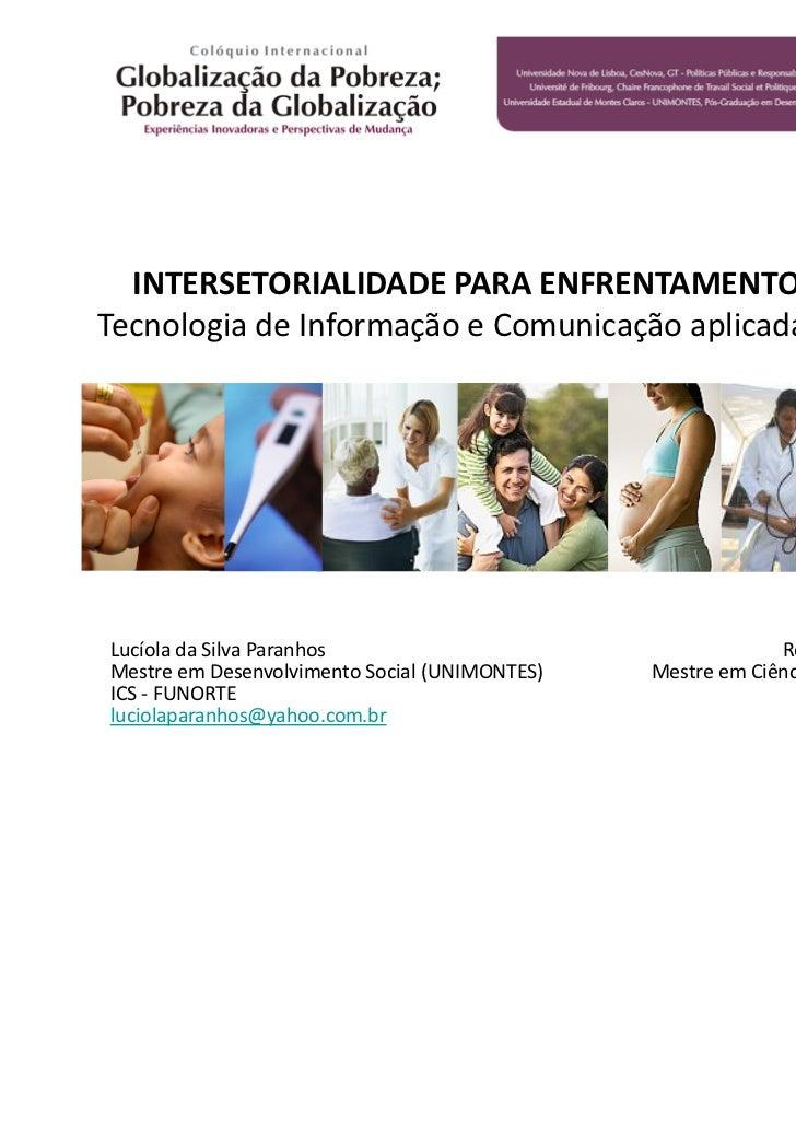 INTERSETORIALIDADE PARA ENFRENTAMENTO DA POBREZATecnologia de Informação e Comunicação aplicada à Gestão SocialLucíola da ...