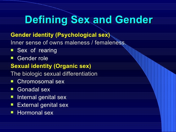 Defining Sex and Gender <ul><li>Gender identity (Psychological sex) </li></ul><ul><li>Inner sense of owns maleness / femal...
