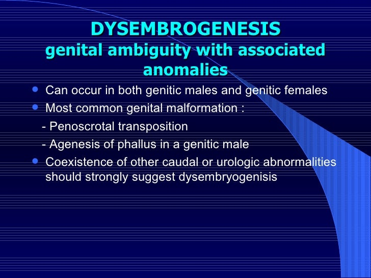 DYSEMBROGENESIS genital ambiguity with associated anomalies <ul><li>Can occur in both genitic males and genitic females </...