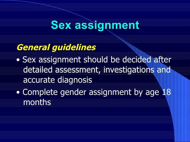 Sex assignment <ul><li>General guidelines   </li></ul><ul><li>•   Sex assignment should be decided after detailed assessme...