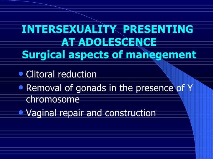INTERSEXUALITY  PRESENTING  AT ADOLESCENCE   Surgical aspects of manegement   <ul><li>Clitoral reduction </li></ul><ul><li...
