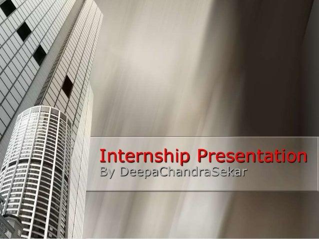 Internship Presentation By DeepaChandraSekar
