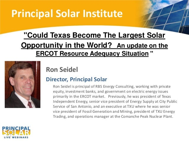 """Principal Solar Institute  """"Could Texas Become The Largest Solar  Opportunity in the World? An update on the      ERCOT Re..."""