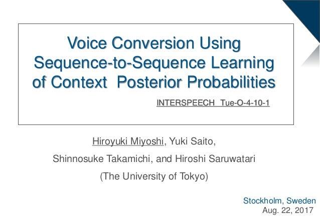 Hiroyuki Miyoshi, Yuki Saito, Shinnosuke Takamichi, and Hiroshi Saruwatari (The University of Tokyo) Voice Conversion Usin...