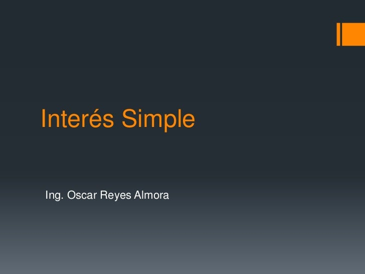 Interés Simple<br />Ing. Oscar Reyes Almora<br />