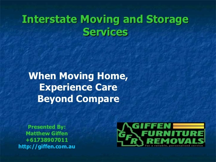 When Moving Home, Experience Care Beyond Compare Presented By: Matthew Giffen +61738907011 http://giffen.com.au Interstate...