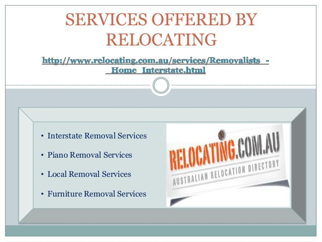 SERVICES OFFERED BY          RELOCATING• Interstate Removal Services• Piano Removal Services• Local Removal Services• Furn...