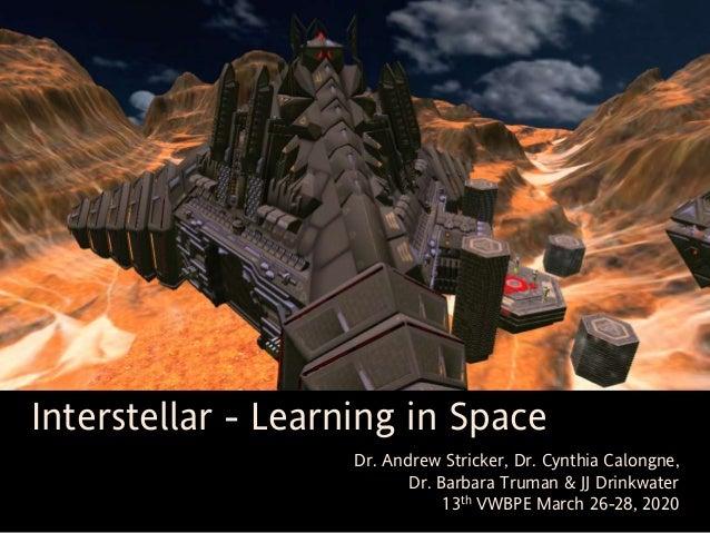 Dr. Andrew Stricker, Dr. Cynthia Calongne, Dr. Barbara Truman & JJ Drinkwater 13th VWBPE March 26-28, 2020 Interstellar - ...