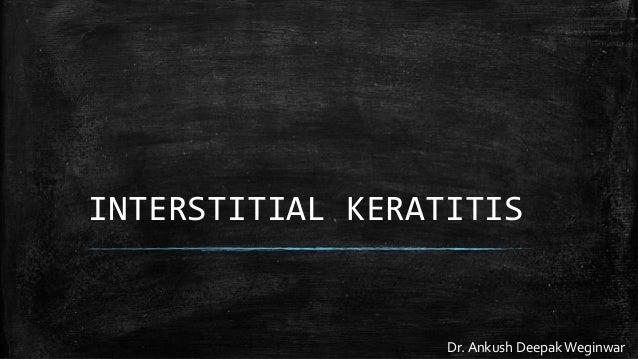 INTERSTITIAL KERATITIS Dr. Ankush Deepak Weginwar