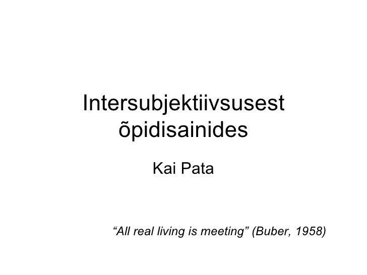 """Intersubjektiivsusest õpidisainides Kai Pata """" All real living is meeting"""" (Buber, 1958)"""
