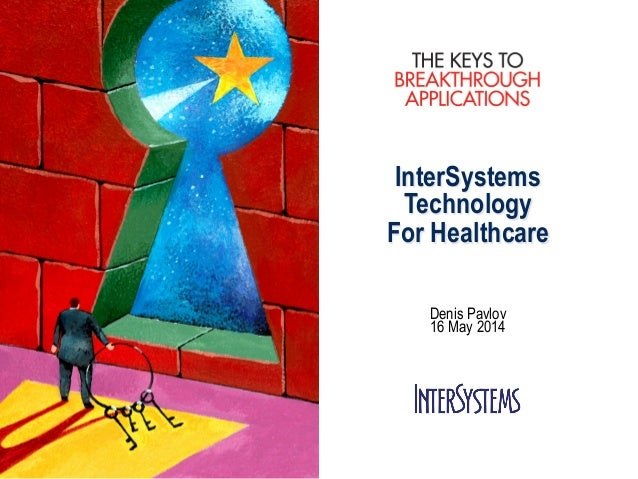 InterSystems Technology For Healthcare Denis Pavlov 16 May 2014