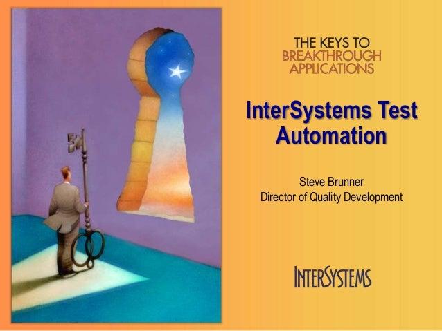 InterSystems TestAutomationSteve BrunnerDirector of Quality Development