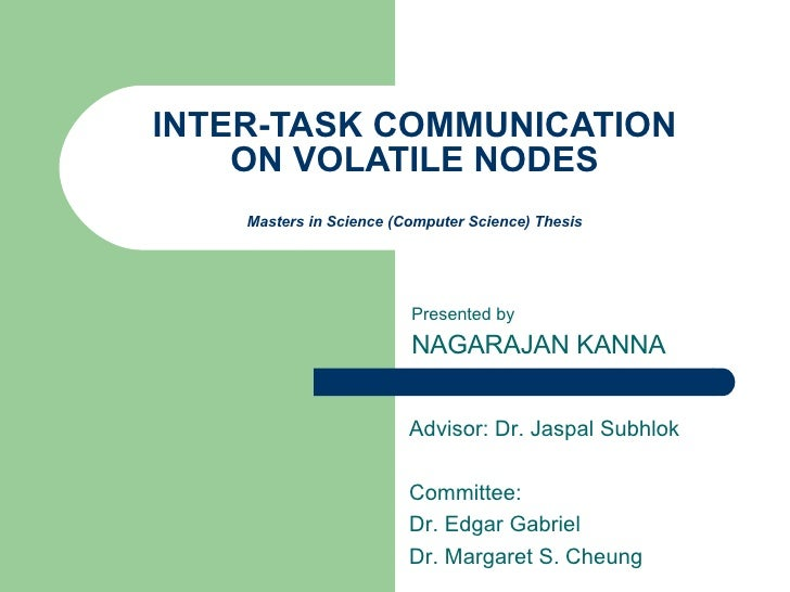 INTER-TASK COMMUNICATION ON VOLATILE NODES Masters in Science (Computer Science) Thesis Presented by NAGARAJAN KANNA Advis...