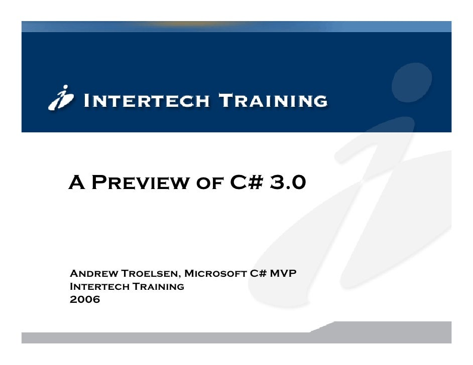 A Preview of C# 3.0    Andrew Troelsen, Microsoft C# MVP Intertech Training 2006