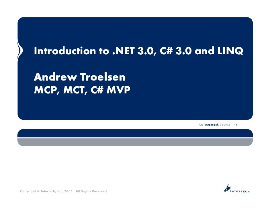 Introduction to .NET 3.0, C# 3.0 and LINQ          Andrew Troelsen         MCP, MCT, C# MVP                               ...
