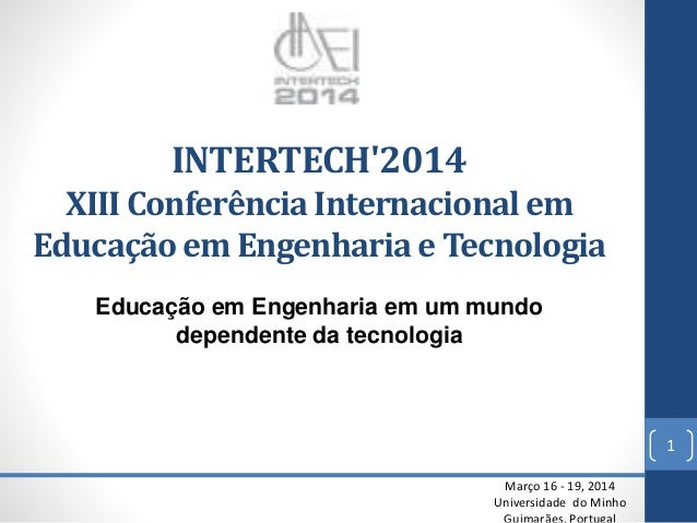 INTERTECH'2014XIII Conferência Internacional em Educação em Engenharia e Tecnologia  Março 16 -19, 2014  Universidade do M...