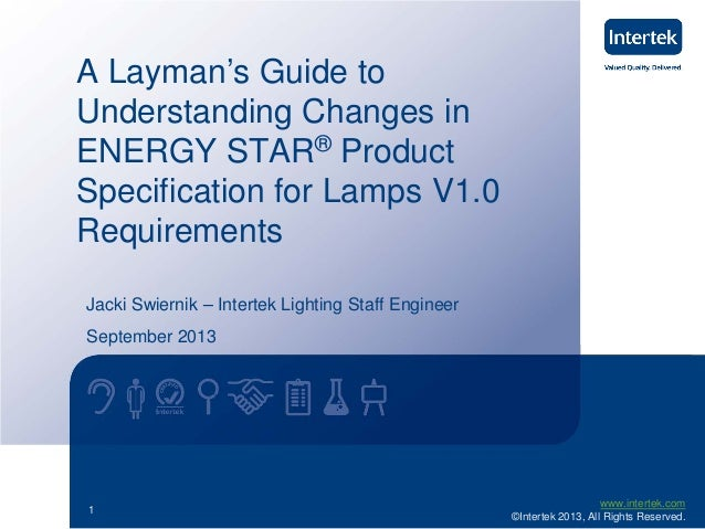 www.intertek.com ©Intertek 2013, All Rights Reserved. 1 A Layman's Guide to Understanding Changes in ENERGY STAR® Product ...