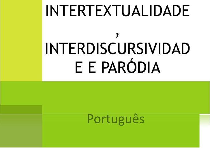 INTERTEXTUALIDADE, INTERDISCURSIVIDADE E PARÓDIA