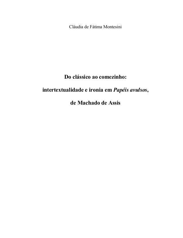 Cláudia de Fátima Montesini Do clássico ao comezinho: intertextualidade e ironia em Papéis avulsos, de Machado de Assis