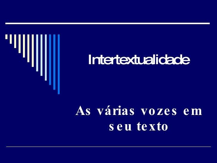 Intertextualidade As várias vozes em seu texto